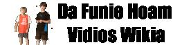 Da Funie Hoam Vidios Wikia