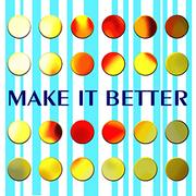 MAKE IT BETTER (X2)