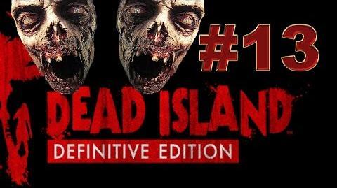 Dead Island Definitive прохождение 13. Крит, крит, перелом