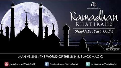 Ramadan Khatirah The World of the Jinn & Black Magic - Dr. Yasir Qadhi 15th August 2011