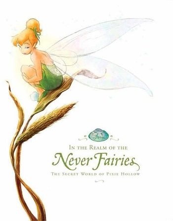 In the Realm of the Never FairiesThe Secret World of Pixie Hollow