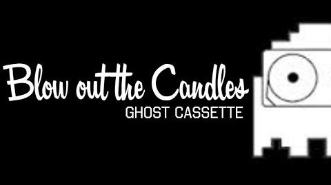 Ghost Cassette - Blow Out The Candles (Lyrics) Scissors