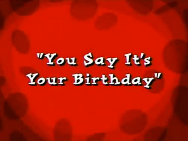File:YouSayit'sYourBirthday.png