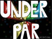 Under Par! D D D 180 135 q50