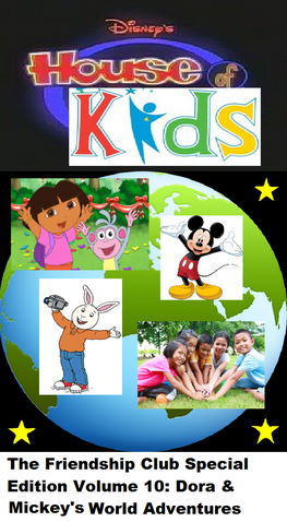 File:Disney's House of Kids - The Friendship Club Special Edition Volume 10 Dora & Michey's World Adventures.png