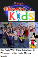 Disney's House of Kids - Our Party With Three Caballeros 2- Welcome To Our Party, Mickey Mouse
