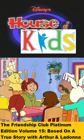 File:Disney's House of Kids - The Friendship Club Platinum Edition Volume 15- Based On A True Story with Arthur & Ladonna.png