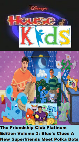 File:Disney's House of Kids - The Friendship Club Platinum Edition Volume 3- Blue's Clues A New Superfriends Meet Polka Dots.png