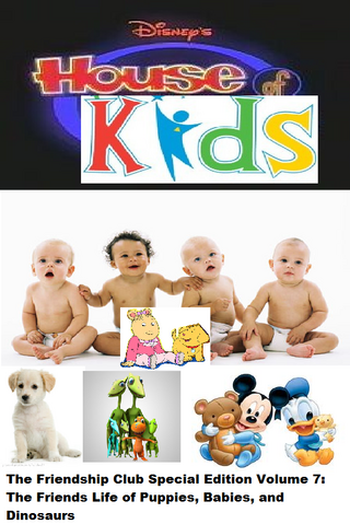 File:Disney's House of Kids - The Friendship Club Special Edition Volume 7 The Friends Life of Puppies, Babies, and Dinosaurs.png