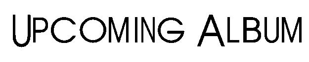 File:Upcoming album font.png