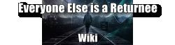 Everyone Else is a Returnee Wiki