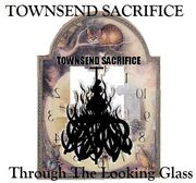 Townsend Sacrifice-Through The Looking Glass