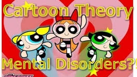 Cartoon Conspiracy Theory Power Puff Girls Mental Disorders?!