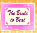 The Bride to Beat