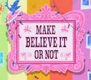 Make Believe It or Not