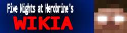 Five Nights at Herobrine Wikia