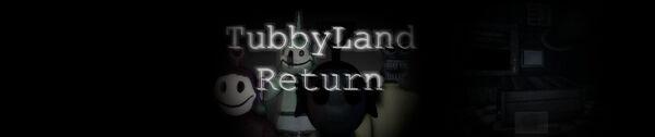 Tubbyland return banner