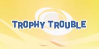 Trophy Trouble