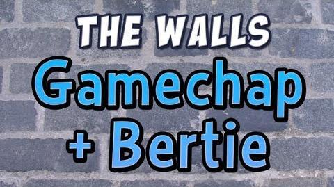 The Walls - GameChap and Bertie
