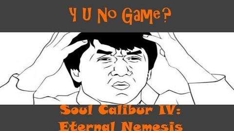 Y U No Game Soul Calibur VI Eternal Nemesis