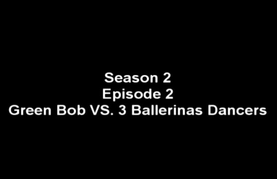 File:Green Bob vs. 3 Ballerina Dancers title card.png