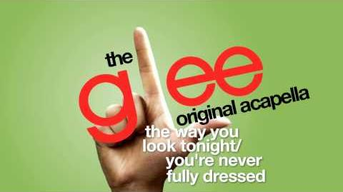 Glee - The Way You Look Tonight You're Never Fully Dressed - Acapella Version