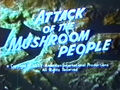 Attack of the Mushroom People American Title Card