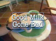 Good Milk Gone Bad