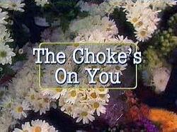 The Choke's On You