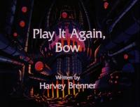 Play It Again, Bow