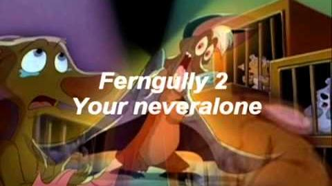 Ferngully 2 You Are Never Alone!