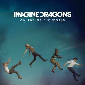 Imagine Dragons - -On Top of the World-