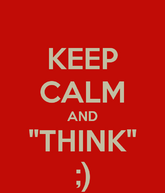 Keep-calm-and-think-16148