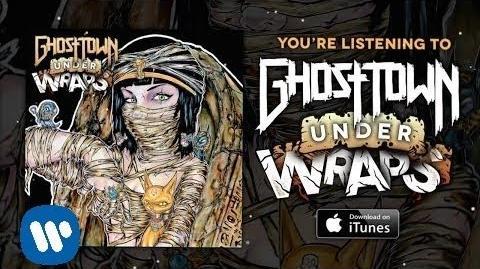 Ghost Town Under Wraps (LYRIC VIDEO)