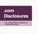 .com Disclosures: How to Make Effective Disclosures in Digital Advertising