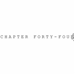 Chapter Forty-Four