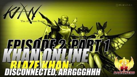 Khan Online Gameplay E2P1 Blaze Khan - Disconnected, ARRGGGHHH