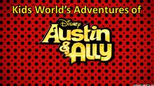 Kids World's Adventures of Austin & Ally
