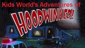 Kids World's Adventures of Hoodwinked