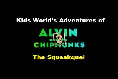 Kids World's Adventures of Alvin & The Chipmunks 2- The Squeakquel