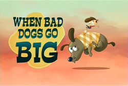 36-1 - When Bad Dogs Go Big