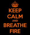 Keep-calm-and-breathe-fire-9.png