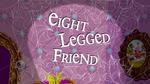 Eight-Legged Friend title card