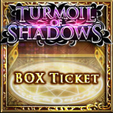Turmoil of Shadows BOX Ticket