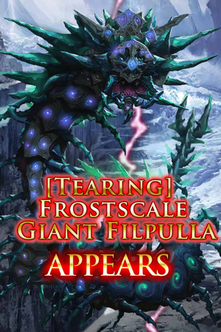 (Tearing) Frostscale Giant Filpulla Appears