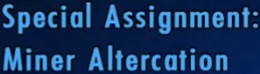 File:Special Assignment Miner Altercation.png