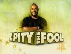 I pity the fool