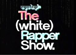 EgoTrip's The White Rapper Show