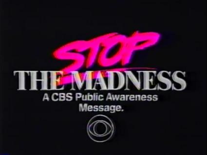 CBS------ STOP THE MADNESS =A CBS Public Awareness Message= (PSA)