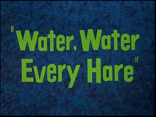 220px-Water, Water Every Hare title card
